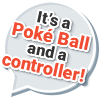 It's a Poké Ball and a controller!